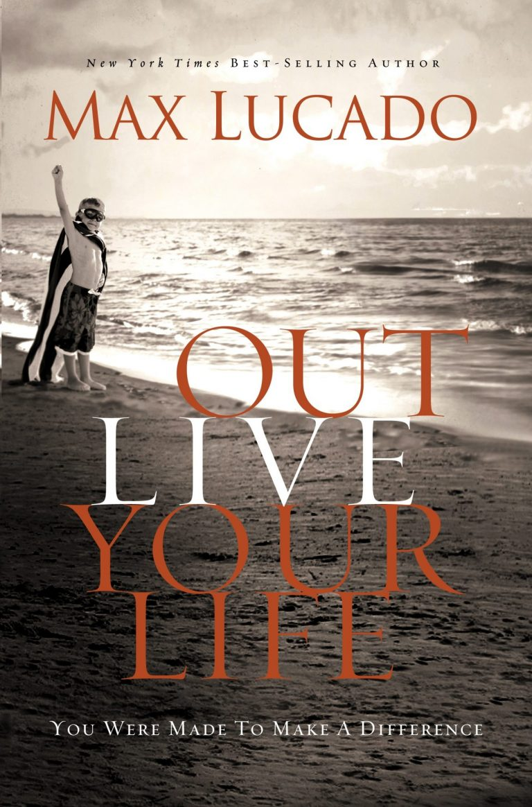 Outlive your Life - Max Lucado